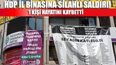 HDP il binasına silahlı saldırı düzenlendi: Bir kişi yaşamını yitirdi