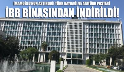 İBB binasındaki Atatürk posteri ve Türk Bayrakları indirildi