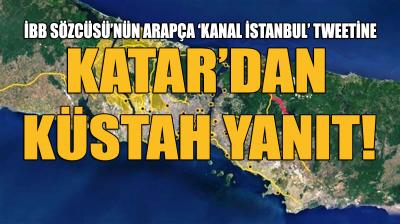 İBB Sözcüsü'nün Arapça Kanal İstanbul tweetine Katar'dan yanıt!