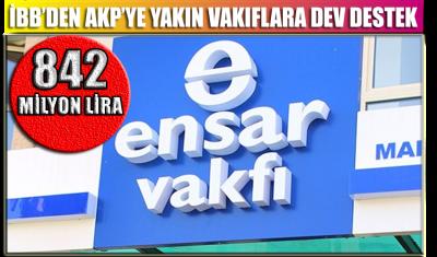 İBB'den AKP'ye yakın vakıflara 842 milyon liralık 'destek'
