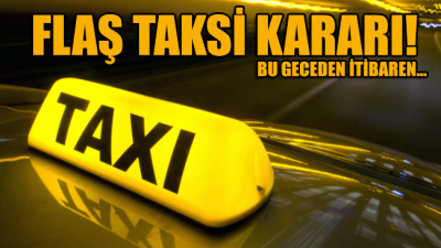 İçişleri Bakanlığı duyurdu: Taksilerin trafiğe çıkışına sınırlama getirildi