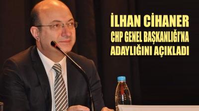 İlhan Cihaner, CHP Genel Başkanlığı'na aday olduğunu açıkladı