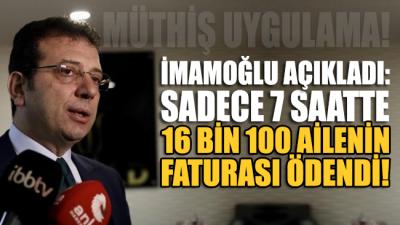 İmamoğlu açıkladı: 7 saatte 16 bin 100 ailenin faturası ödendi!