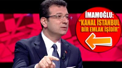 İmamoğlu'ndan Kanal İstanbul açıklaması: Bu bir emlak işi