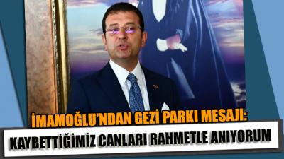 İmamoğlu'ndan 'Gezi Parkı' mesajı: Kaybettiğimiz canları rahmetle anıyorum