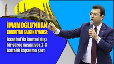 İmamoğlu'ndan korkutan salgın uyarısı: İstanbul'da 2-3 haftalık kapanma şart
