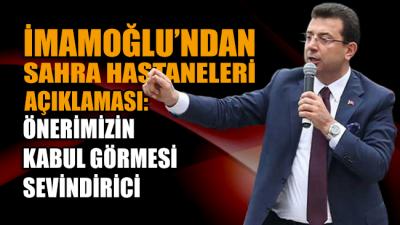 İmamoğlu'ndan sahra hastanesi açıklaması: Önerimizin kabul görmesi sevindirici!