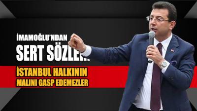 İmamoğlu'ndan sert sözler: İstanbul halkının malını gasp edemezler