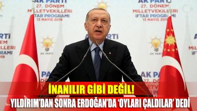 İnanamayacaksınız ama Erdoğan da 'oyları çaldılar' dedi!