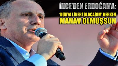 İnce'den Erdoğan'a: Dünya lideri olacağım' derken manav olmuşsun