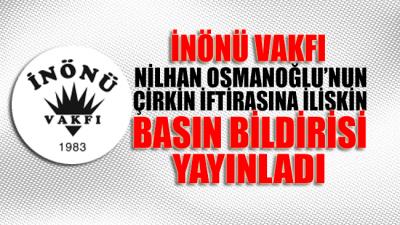 İnönü Vakfı, Nilhan Osmanoğlu'nun çirkin iftirası üzerine basın bildirisi yayınlayarak savcıları göreve davet etti