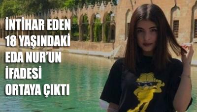 İntihar eden 18 yaşındaki Eda Nur'un ifadesi ortaya çıktı