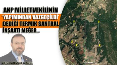 İptal edildiği açıklanan Çerkezköy Termik Santrali meğer iptal edilmemiş!