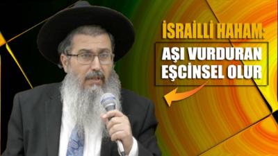 İsrailli hahamdan tepki çeken sözler: Aşı vurduran eşcinsel olur