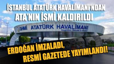 İstanbul Atatürk Havalimanı'ndan Ata'nın adını da kaldırdılar…