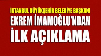 İstanbul Büyükşehir Belediye Başkanı Ekrem İmamoğlu'ndan ilk açıklama