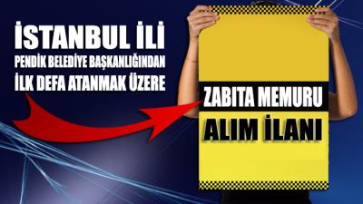 İstanbul İli Pendik Belediye Başkanlığından ilk defa atanmak üzere zabıta memuru alım ilanı
