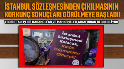 İstanbul Sözleşmesi'nden çıkılmasının etkileri görülmeye başladı: Tedbir talepleri reddediliyor