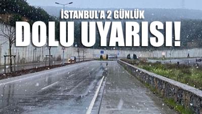 İstanbul'a 2 günlük 'DOLU' uyarısı!