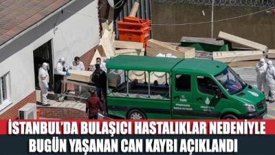 İstanbul'da bugün bulaşıcı hastalıktan hayatını kaybeden kişi sayısı belli oldu