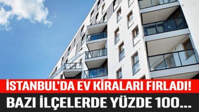 İstanbul'da ev kiraları fırladı