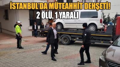 İstanbul'da müteahhit dehşet saçtı! 2 ölü 1 yaralı