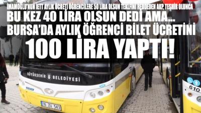 İstanbul'da 'öğrenci ulaşımı 40 lira olsun' diyen AKP Bursa'da 100 liraya çıkardı