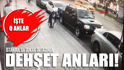 İstanbul'da sokak ortasındaki dehşet anları kamera kayıtlarına böyle yansıdı