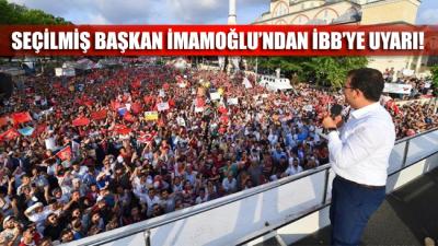 İstanbul'un seçilmiş başkanı İmamoğlu'ndan İBB'ye uyarı!