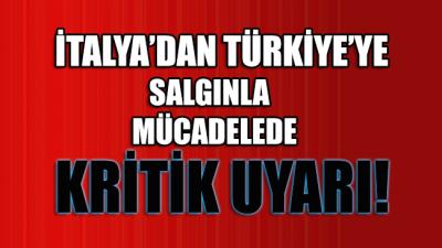 İtalya'dan Türkiye'ye kritik salgınla mücadele uyarısı!