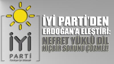 İYİ Parti, Erdoğan'ın sözlerini eleştirdi: Nefret yüklü dil hiçbir sorunu çözmez!