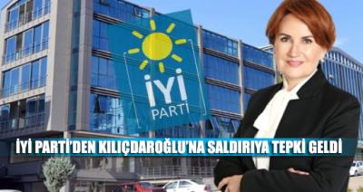 İYİ Parti'den Kılıçdaroğlu'na saldırıya tepki geldi