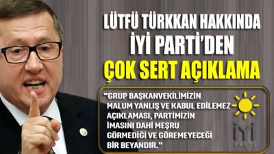 İYİ Parti'den Lütfü Türkkan hakkında çok sert  açıklama
