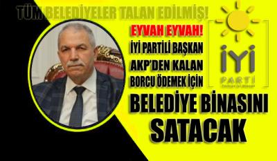 İYİ Partili Başkan, AKP'li yönetimden kalan borcu ödemek için belediye binasını satacak
