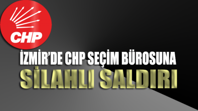 İzmir Bayraklı'da CHP'nin seçim bürosuna silahlı saldırı