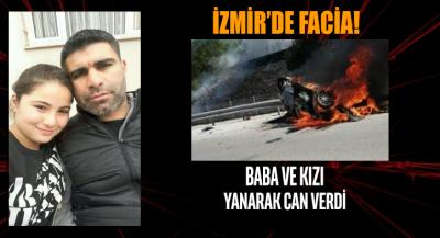 İzmir'de facia! Baba ve kızı yanarak can verdi