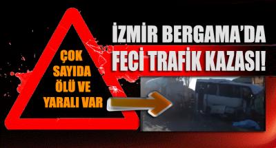 İzmir'de feci kaza! Çok sayıda ölü ve yaralılar var