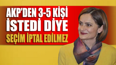 Kaftancıoğlu: '3-5 kişi istiyor diye seçim iptal edilmez'