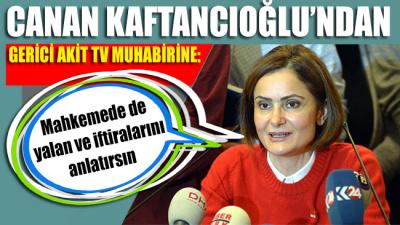 Kaftancıoğlu'ndan gerici Akit TV muhabirine: Mahkemede de yalan ve iftiralarını anlatırsın