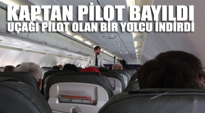 Kaptan pilot bayıldı, uçağı pilot olan bir yolcu indirdi