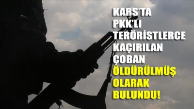 Karst'ta PKK teröristleri tarafından kaçırılan çoban öldürülmüş olarak bulundu