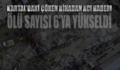 Kartal'daki çöken binada ölü sayısı 6'ya yükseldi