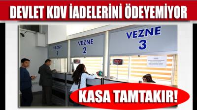 Kasa tamtakır!.. Devlet KDV iadelerini ödeyemiyor