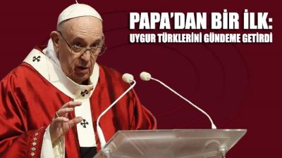 Katolik Kilisesi lideri Papa Francis'ten bir ilk: Uygur Türklerini gündeme getirdi
