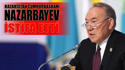 Kazak Cumhurbaşkanı Nazarbayev istifa etti!