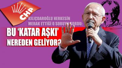 Kemal Kılıçdaroğlu: Bu Katar aşkı nereden geliyor Allah aşkına!