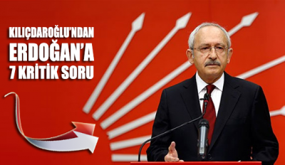 Kemal Kılıçdaroğlu'ndan Erdoğan'a 7 kritik soru!