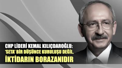 Kemal Kılıçdaroğlu'ndan 'SETA' tepkisi