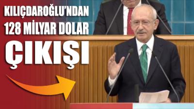 Kılıçdaroğlu 128 milyar doların nereye gittiğini açıkladı