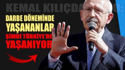 Kılıçdaroğlu: Darbe döneminde yaşananlar şimdi Türkiye'de yaşanıyor